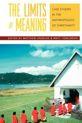 Limits of Meaning, The: Case Studies in the Anthropology of Christianity
