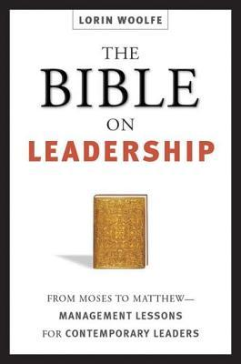 Bible on Leadership: From Moses to Matthew- Management Lessons for Contemporary Leaders
