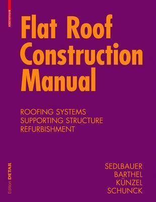 Flat Roof Construction Manual: Materials, Design, Applications