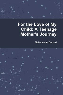 For the Love of My Child: A Teenage Mother's Journey