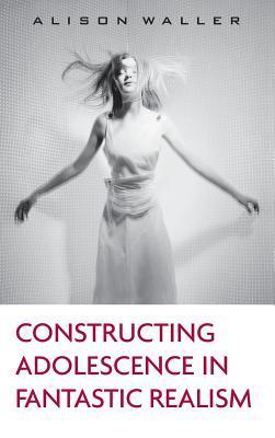 Constructing Adolescence in Fantastic Realism. Children's Literature and Culture, Volume 55.