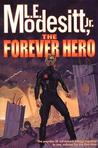 The Forever Hero by L.E. Modesitt Jr.