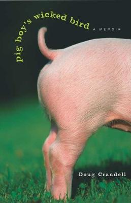 Pig boy's wicked bird: a memoir by Doug Crandell