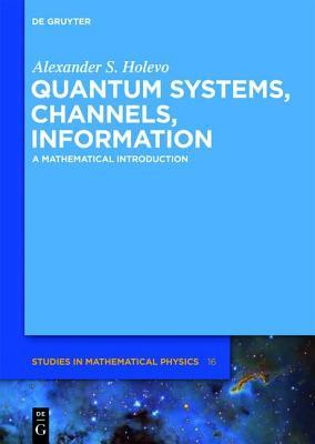 Quantum Systems, Channels, Information: A Mathematical Introduction