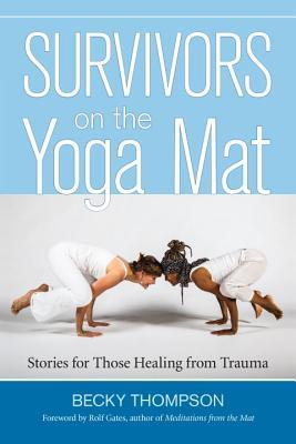 Ebook Survivors on the Yoga Mat: Stories for Those Healing from Trauma by Becky W. Thompson TXT!
