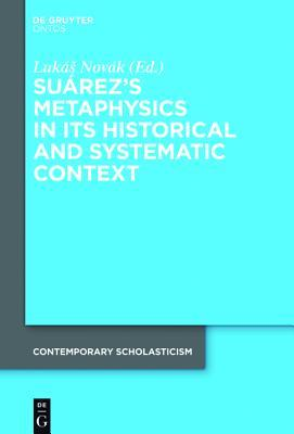 Surez's Metaphysics in Its Historical and Systematic Context