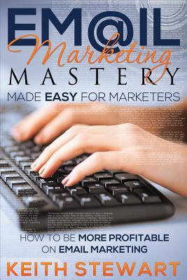 Email Marketing Mastery Made Easy for Marketers