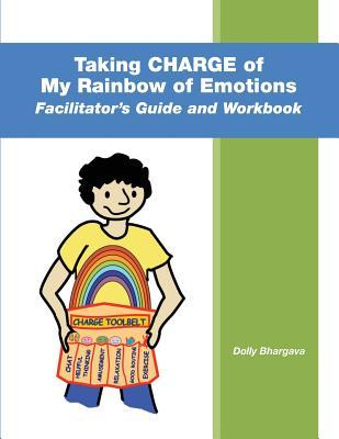 Taking Charge of My Rainbow of Emotions: Facilitator's Guide and Workbook