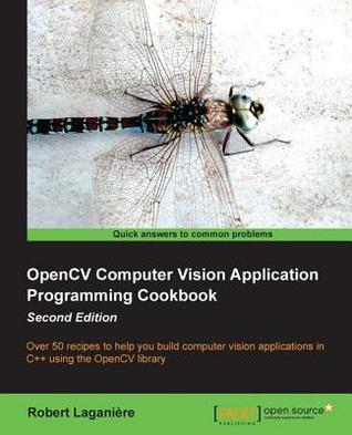 Opencv Computer Vision Application Programming Cookbook by Robert Laganiere