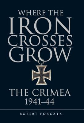 Where the Iron Crosses Grow: The Crimea 1941–44