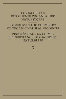 Fortschritte Der Chemie Organischer Naturstoffe X / Progress in the Chemistry of Organic Natural Products 10 / Progres Dans La Chimie Des Substances Organiques Naturelles 10