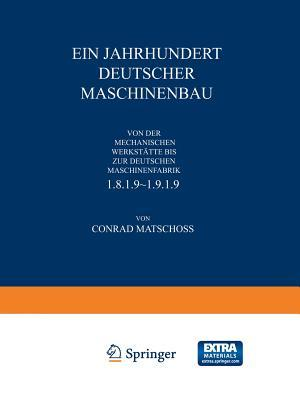 Ein Jahrhundert Deutscher Maschinenbau: Von Der Mechanischen Werkstatte Bis Ur Deutschen Maschinenfabrik 1819-1919
