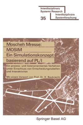 Mosim Ein Simulationskonzept Basierend Auf PL/I: Ein Prozess- Und Listenorientiertes Verfahren Unter Einschluss Von Entscheidungstabellen Und Interaktivitat