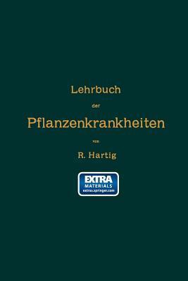 Lehrbuch Der Pflanzenkrankheiten: Fur Botaniker, Forstleute, Landwirthe Und Gartner