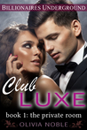 Club Luxe 1: The Private Room (Billionaires Underground, #1)