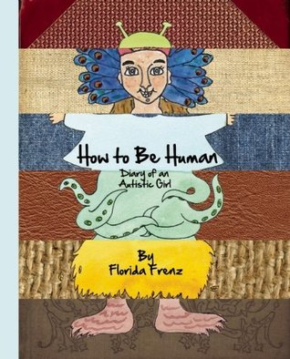 How to Be Human: Diary of an Autistic Girl - Florida Frenz