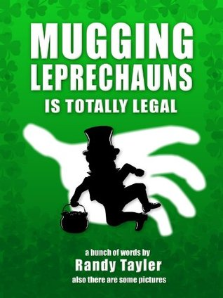 Mugging Leprechauns is Totally Legal