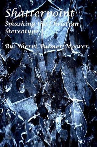 Shatterpoint Smashing The Christian Stereotype By Sherri Fulmer Moorer