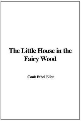 The Little House in the Fairy Wood by Ethel Cook Eliot