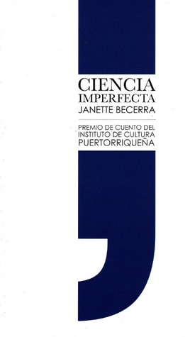 Ciencia imperfecta by Janette Becerra