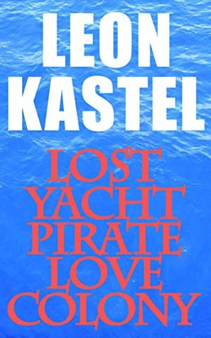 Lost Yacht Pirate Love Colony: Adventure Crime Novel with Erotic, Comedic and Psychological Themes