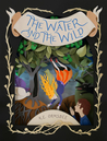 The Water and the Wild (The Water and the Wild, #1)
