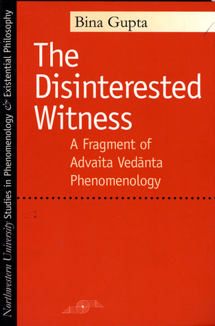 The Disinterested Witness: A Fragment of Advaita Vedanta Phenomenology (Studies in Phenomenology and Existential Philosophy)