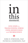 In This Moment: Five Steps to Transcending Stress Using Mindfulness and Neuroscience