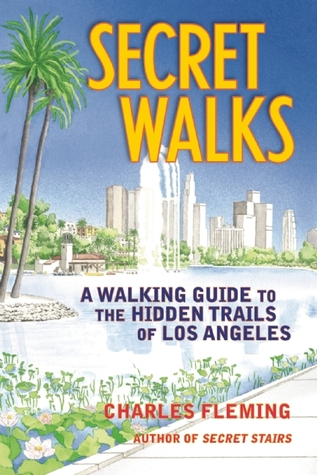 Secret Walks: A Walking Guide to the Hidden Trails of Los Angeles