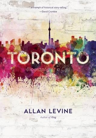 Toronto: Biography of a City
