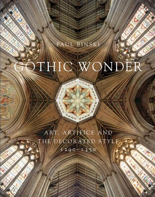Gothic Wonder: Art, Artifice, and the Decorated Style, 1290–1350