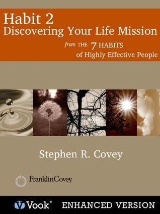 Habit 2: Discovering Your Life Mission From: The 7 Habits of Highly Effective People: Powerful Lessons in Personal Change