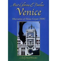Most Glorious & Peerless Venice: Observations of Thomas Coryate (1608)