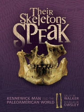 Their Skeletons Speak: Kennewick Man and the Paleoamerican World (Nonfiction - Grades 4-8)