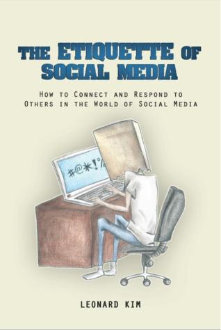 The Etiquette of Social Media