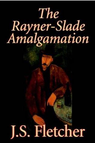 The Rayner-Slade Amalgamation by J. S. Fletcher, Fiction, Mystery & Detective, Historical, Literary
