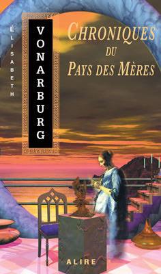Chroniques du Pays des Mères by Elisabeth Vonarburg
