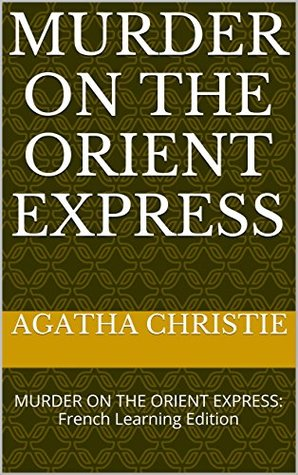 Murder on the Orient Express: French Learning Edition (Learn French Book 1)