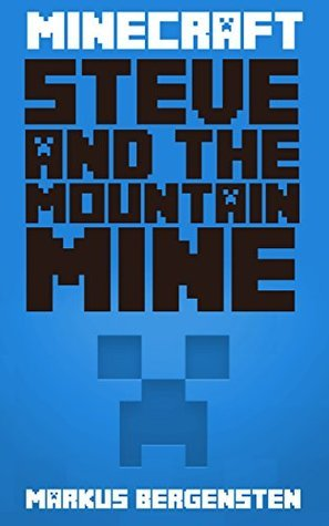 Minecraft: Steve and the Mountain Mine (Steve's Minecraft Adventures Book 7)