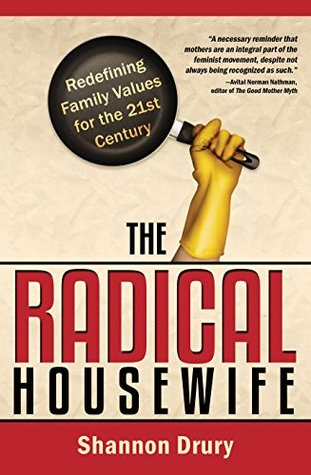 Ebook The Radical Housewife: Redefining Family Values for the 21st Century by Shannon Drury TXT!