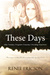 These Days Series by Renee Ericson