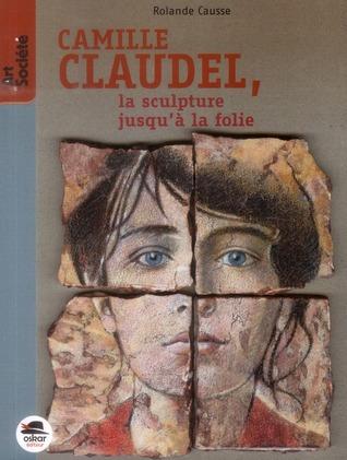 Camille Claudel, la sculpture jusqu'à la folie EPUB MOBI por Rolande Causse