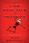 I Am Half-Sick of Shadows by Alan Bradley