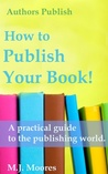 How to Publish Your Book: A Practical Guide to the Publishing World