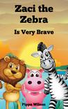 Zaci the Zebra Is Very Brave by Pippa  Wilson
