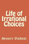 Life of Irrational Choices