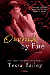 Owned by Fate by Tessa Bailey