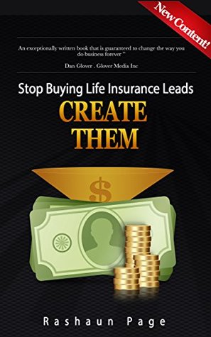 STOP BUYING LIFE INSURANCE LEADS.CREATE THEM.