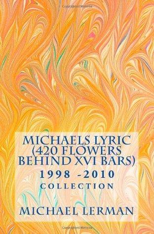 Michaels Lyric (420 Flowers Behind XVI Bars)