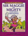 Sir Maggie the Mighty: A Book About Obedience